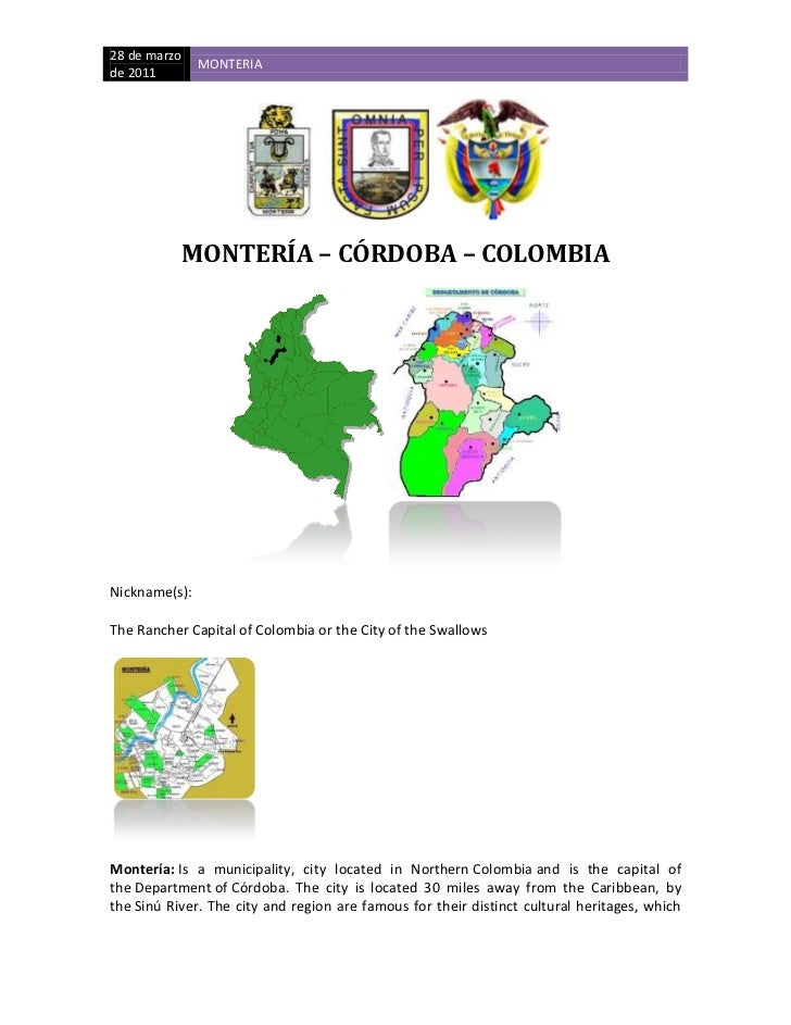 <br />MONTERÍA – CÓRDOBA – COLOMBIA<br />Nickname(s): <br />The Rancher Capital of Colombia or the City of the Swallows<...
