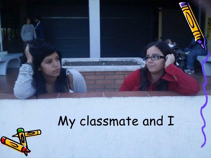 My classmate and I