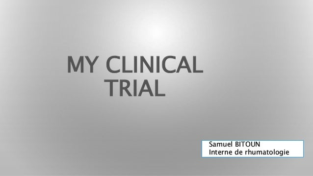 MY CLINICAL TRIAL Samuel BITOUN Interne de rhumatologie
