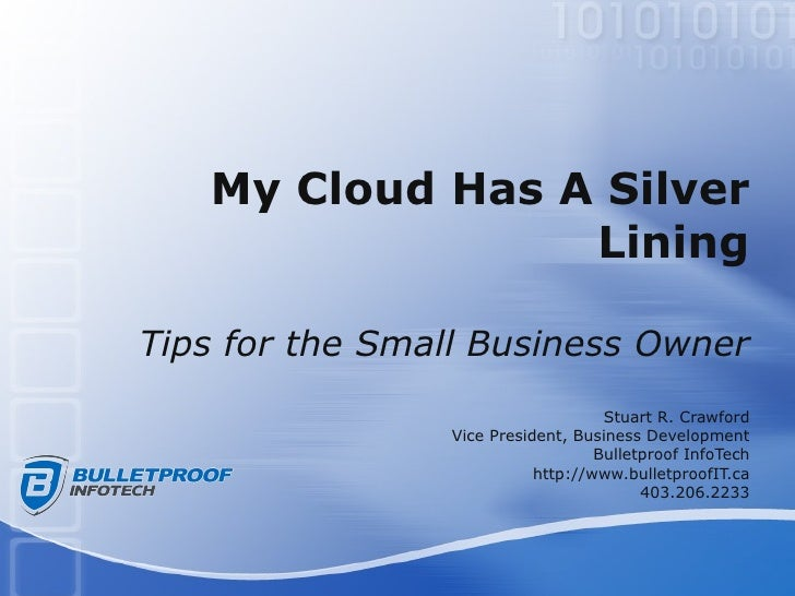 My Cloud Has A Silver Lining Tips for the Small Business Owner Stuart R. Crawford Vice President, Business Development Bul...