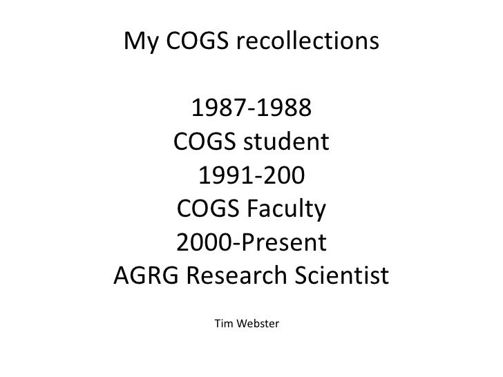 My COGS recollections     1987-1988    COGS student      1991-200    COGS Faculty    2000-PresentAGRG Research Scientist  ...
