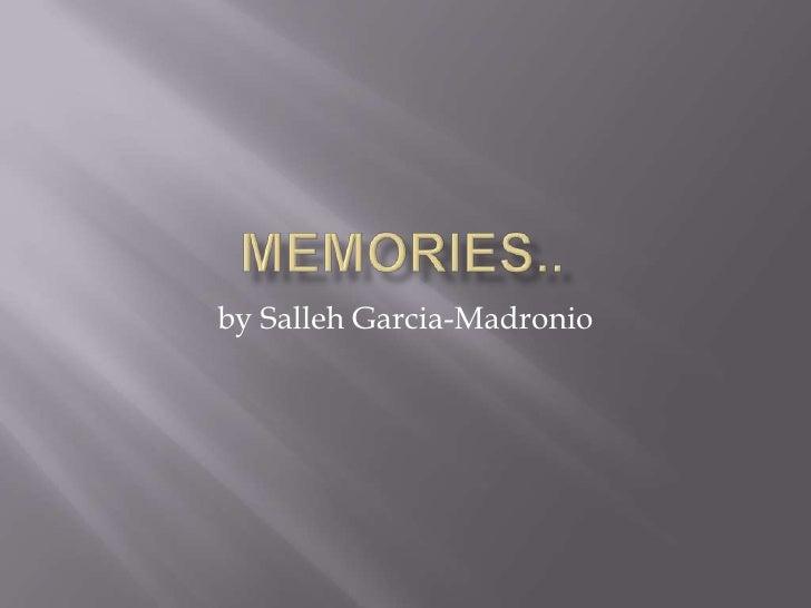 Memories..<br />by Salleh Garcia-Madronio<br />
