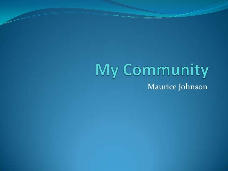 My Community <br />Maurice Johnson<br />