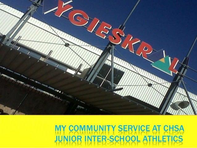 MY COMMUNITY SERVICE AT CHSAJUNIOR INTER-SCHOOL ATHLETICS