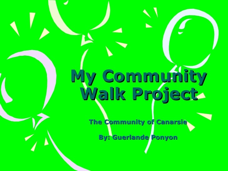 My Community Walk Project The Community of Canarsie By: Guerlande Ponyon