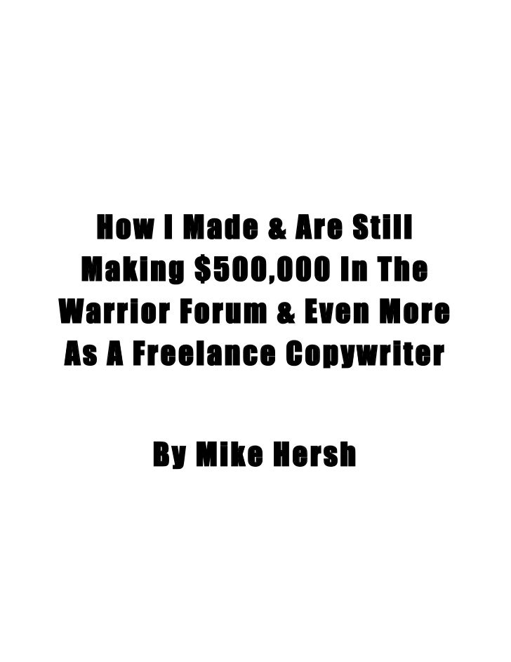 How I Made & Are Still Making $500,000 In TheWarrior Forum & Even MoreAs A Freelance Copywriter      By Mike Hersh