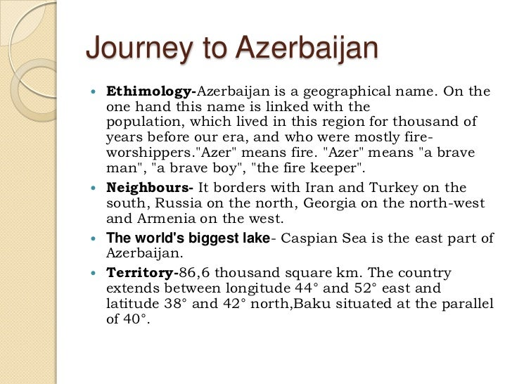 Journey to Azerbaijan<br />Ethimology-Azerbaijan is a geographical name. On the one hand this name is linked with the popu...