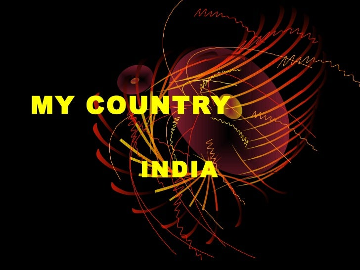 MY COUNTRY     INDIA