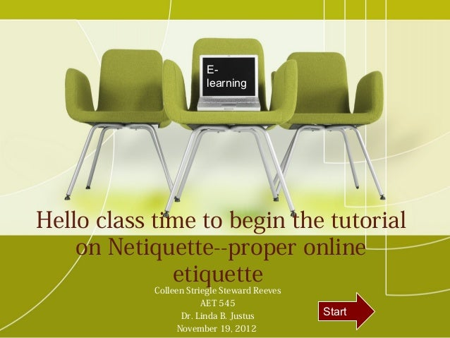 E-                        learningHello class time to begin the tutorial    on Netiquette--proper online              etiq...