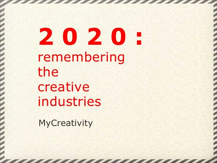 MyCreativity 2 0 2 0 : remembering the creative industries
