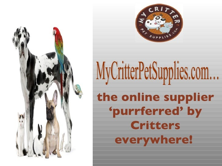the online supplier 'purrferred' by Critters everywhere!   MyCritterPetSupplies.com…