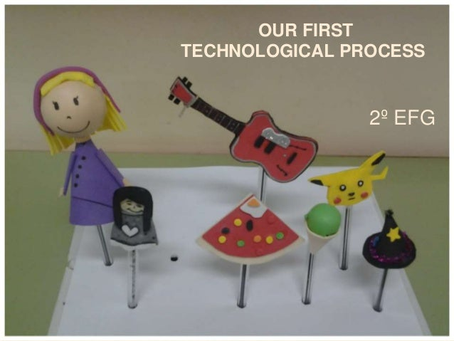 OUR FIRST  TECHNOLOGICAL PROCESS  2º EFG