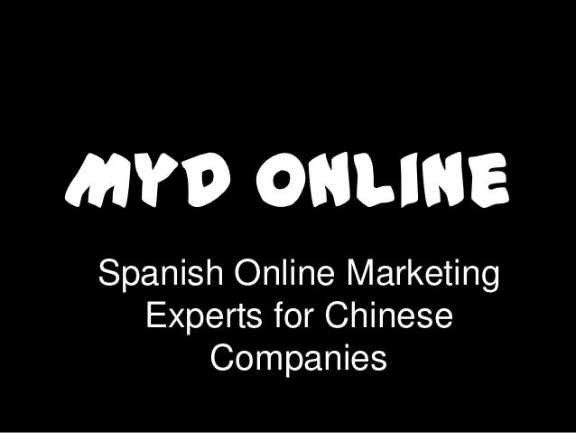 MyD OnlineSpanish Online Marketing  Experts for Chinese      Companies
