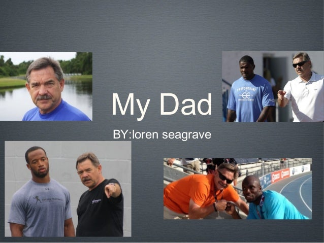 My Dad BY:loren seagrave