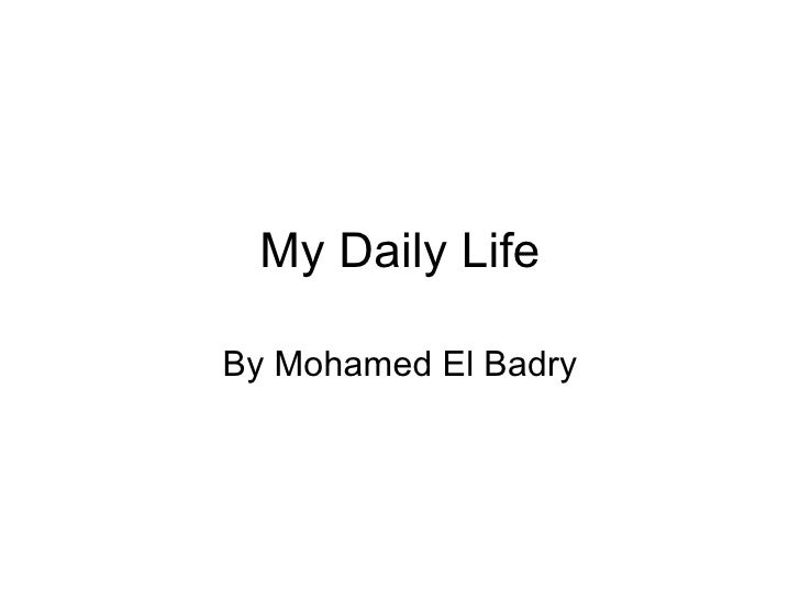 My Daily Life By Mohamed El Badry
