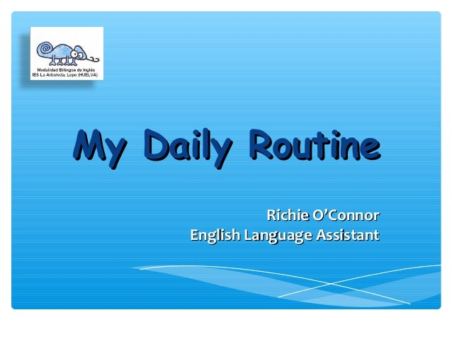 My Daily RoutineMy Daily Routine Richie O'ConnorRichie O'Connor English Language AssistantEnglish Language Assistant