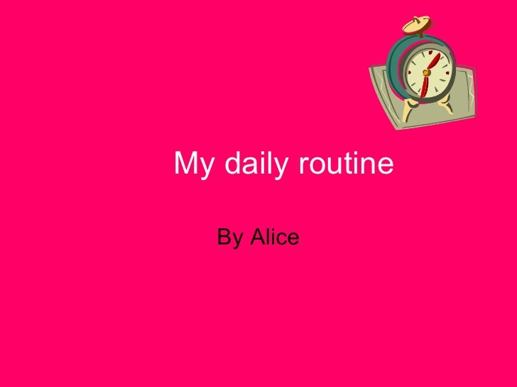 My daily routine By Alice
