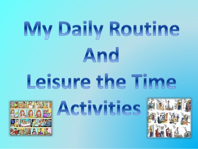 my leisure time activities essay Check out our top free essays on my favourite leisure time to help you write your own essay  enjoy various leisure activities over time because of a tight budget or insufficient time however,  city of my dreams city of my dreams (short essay) every one of us likes to have good dreams, as good dreams are a good source of pleasure and.