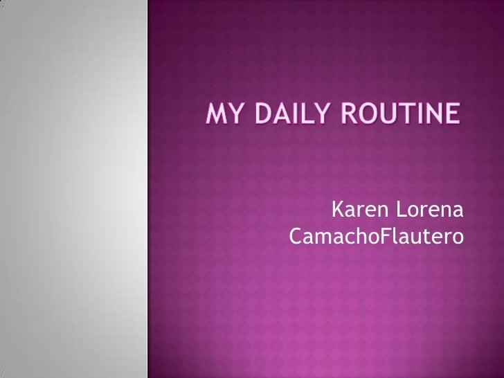 MY DAILY ROUTINE<br />Karen Lorena CamachoFlautero<br />
