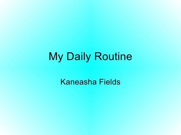 My Daily Routine Kaneasha Fields