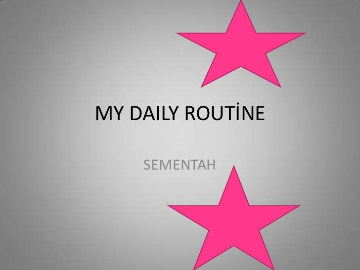 MY DAILY ROUTİNE<br />SEMENTAH<br />