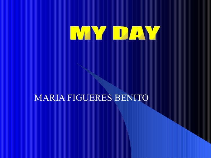 MARIA FIGUERES BENITO MY DAY