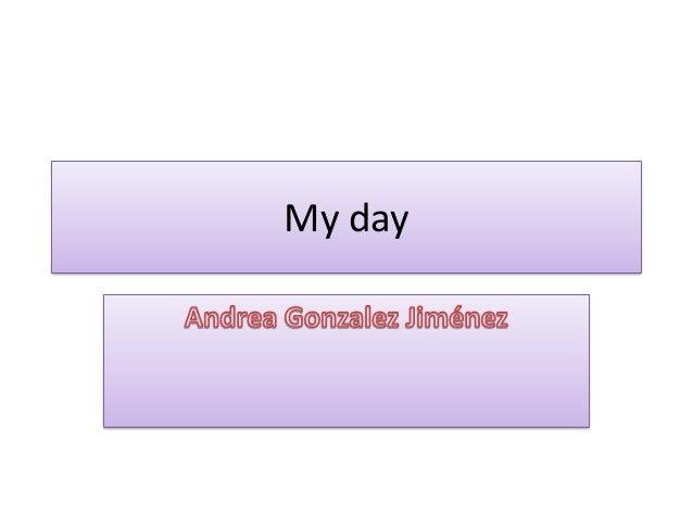 My day Andrea González Jiménez 4ºB