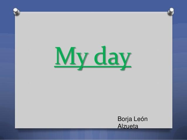 My Day by Borja León Alzueta 4ºB