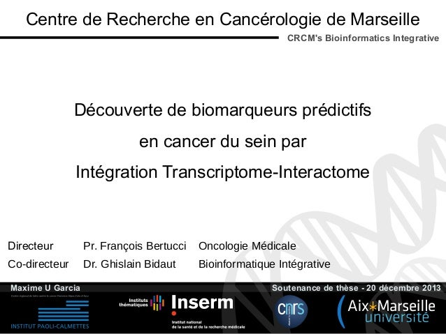 Centre de Recherche en Cancérologie de Marseille CRCM's Bioinformatics Integrative  Découverte de biomarqueurs prédictifs ...