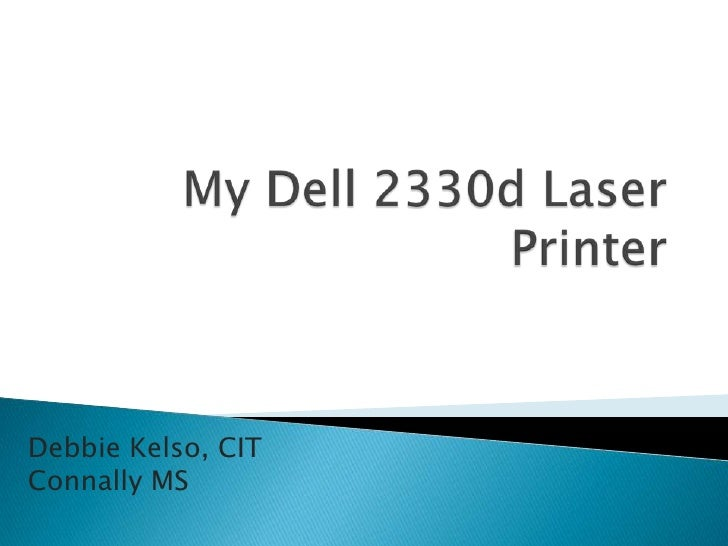 My Dell 2330d Laser Printer<br />Debbie Kelso, CITConnally MS<br />