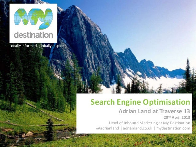 Locally informed, globally inspiredSearch Engine OptimisationAdrian Land at Traverse 1320th April 2013Head of Inbound Mark...