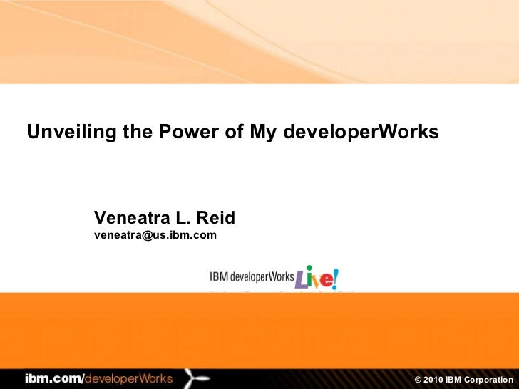 Unveiling the Power of My developerWorks Veneatra L. Reid [email_address]