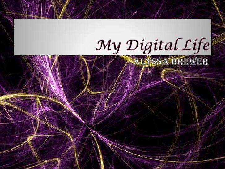 My Digital Life<br />Alyssa Brewer<br />