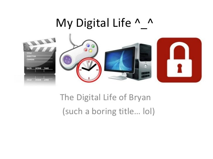 My Digital Life ^_^ The Digital Life of Bryan  (such a boring title… lol)