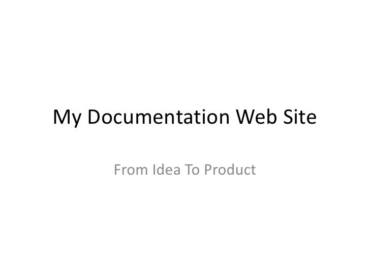 My Documentation Web Site<br />From Idea To Product<br />