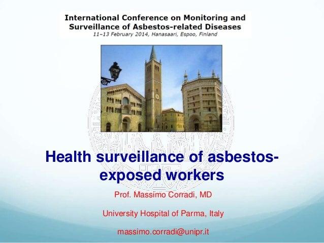 Health surveillance of asbestos- exposed workers Prof. Massimo Corradi, MD University Hospital of Parma, Italy massimo.cor...