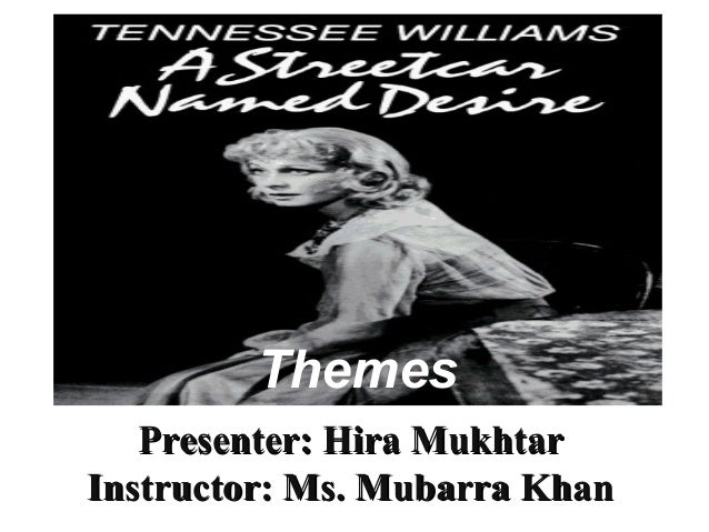 explore how the themes of desire Becoming tennessee williams five sections that explore the battle of angels theme in and a streetcar named desire, and includes more.