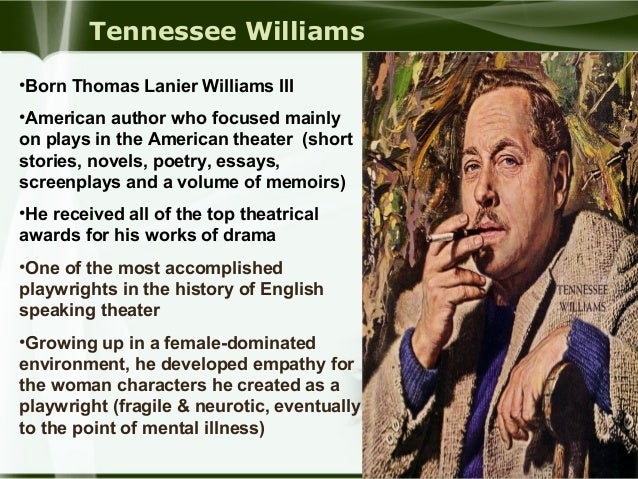 tennessee williams biography essay Tennessee williams 26 quotes #5 however it is well to be aware of that peril, and not to content yourself with a demand for attention, to know that out of your personal lyricism, your sidewalk histrionics, something has to be created that will not only attract observers but participants in the performancei try very hard to do that.