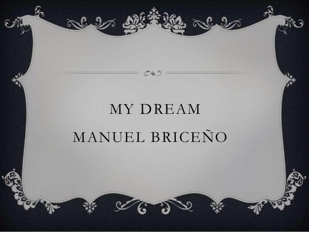 MY DREAM MANUEL BRICEÑO
