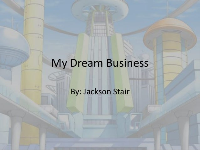 My Dream BusinessBy: Jackson Stair