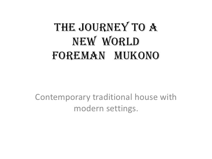 The journey to a       new world    foreman mukonoContemporary traditional house with        modern settings.