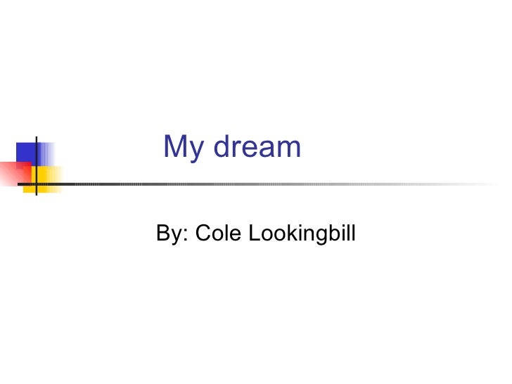 My dream By: Cole Lookingbill