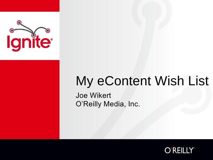 My eContent Wish List <ul><li>Joe Wikert </li></ul><ul><li>O'Reilly Media, Inc. </li></ul>