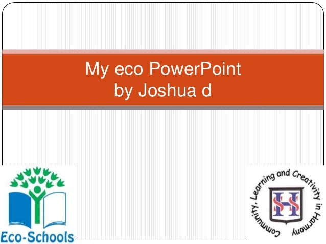 My eco PowerPoint by Joshua d