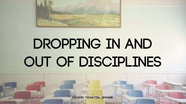 DROPPING in andout of disciplines                  -      richard trovatten, denmark