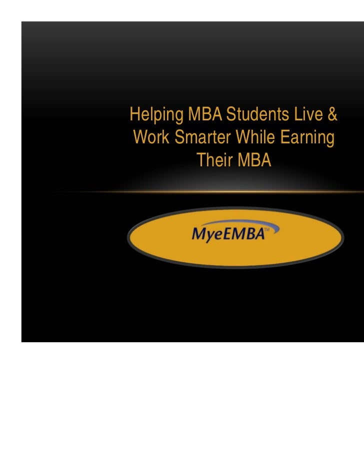 Helping MBA Students Live &Work Smarter While Earning         Their MBA