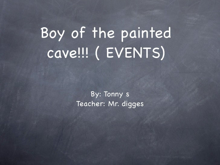 Boy of the painted  cave!!! ( EVENTS)          By: Tonny s     Teacher: Mr. digges