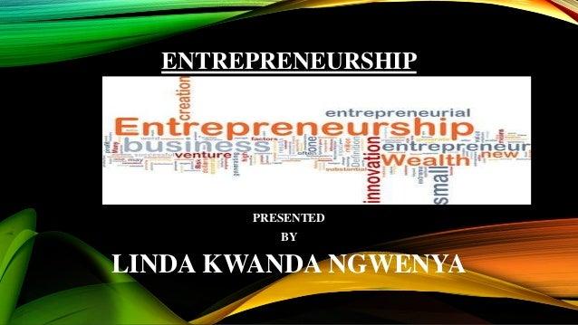ENTREPRENEURSHIP PRESENTED BY LINDA KWANDA NGWENYA