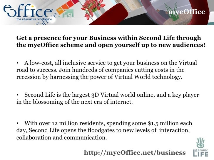 <ul><li>Get a presence for your Business within Second Life through the myeOffice scheme and open yourself up to new audie...
