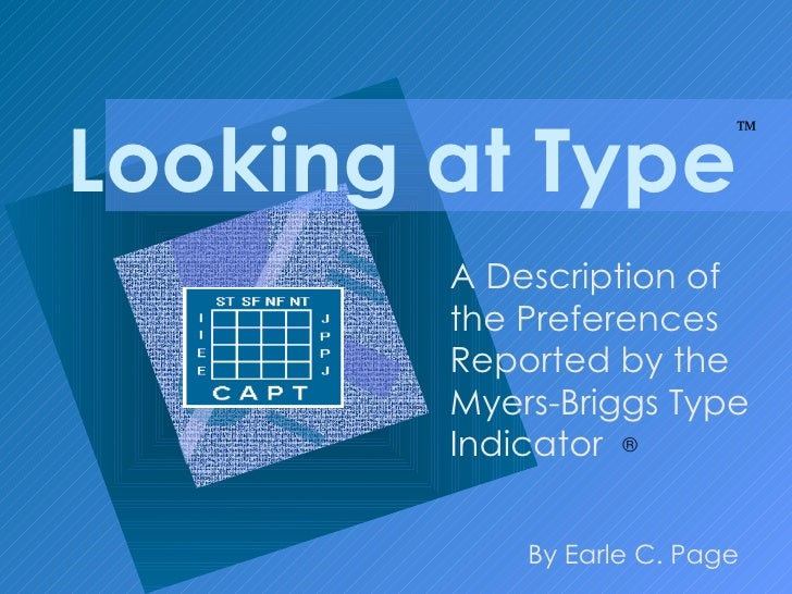Looking at Type A Description of the Preferences Reported by the Myers-Briggs Type Indicator By Earle C. Page